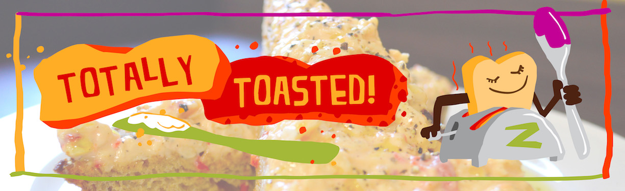 Totally toasted!